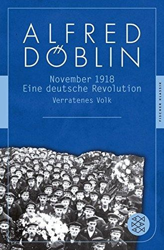 November 1918: Eine deutsche Revolution Erzählwerk in drei Teilen. Zweiter Teil, Erster Band: Verrat