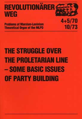 The Struggle over the Proletarian Line – some basic Issues of Party Building Revolutionary Way 4+5
