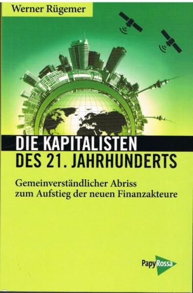 Die Kapitalisten des 21. Jahrhunderts: Gemeinverständlicher Abriss zum Aufstieg der neuen Finanzakte