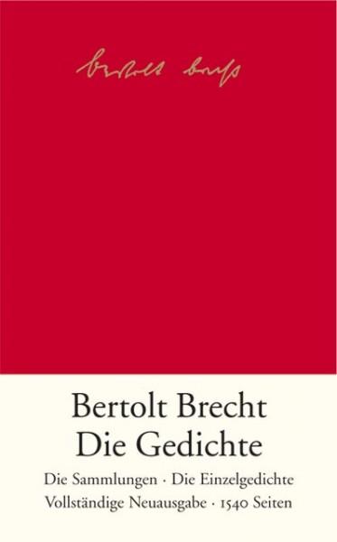 Bertolt Brecht - Die Gedichte, Die Sammlungen. Die Einzelgedichte