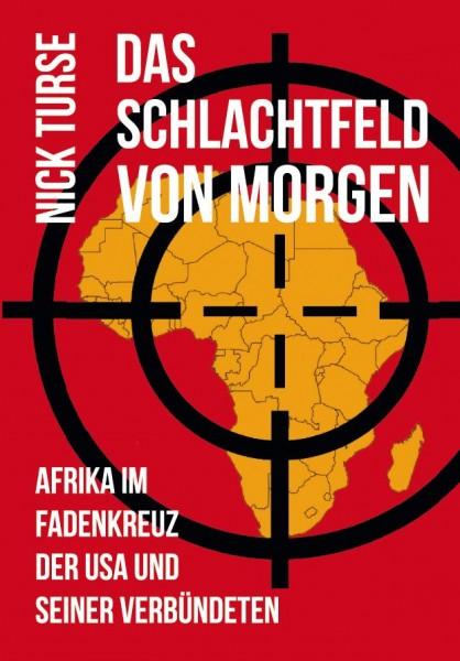Das Schlachtfeld von Morgen - Afrika im Fadenkreuz der USA und seiner Verbündeten