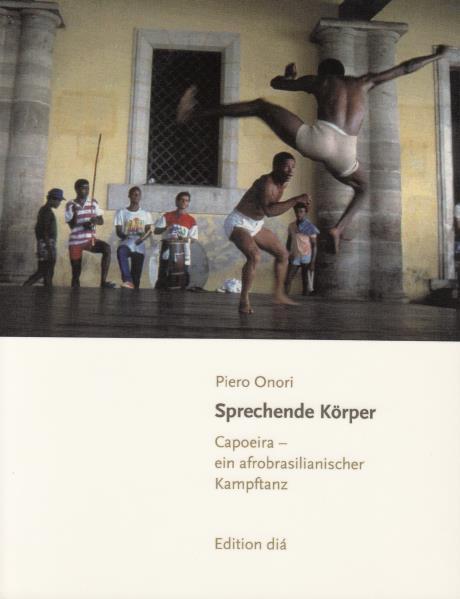 Sprechende Körper Capoeira - ein afrobrasilianischer Kampftanz