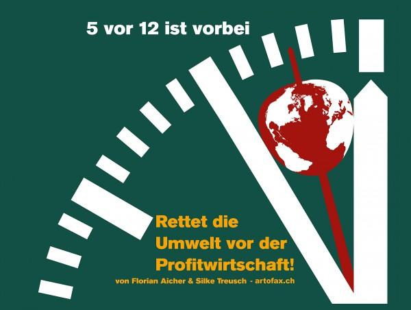 5 vor 12 ist vorbei: Rettet die Umwelt vor der Profitwirtschaft!