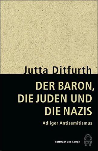 Der Baron, die Juden und die Nazis: Adliger Antisemitismus