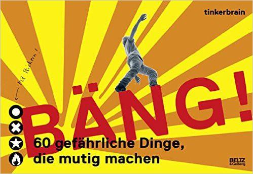 Bäng! 60 gefährliche Dinge, die mutig machen