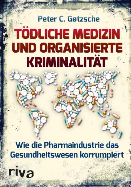 Tödliche Medizin und organisierte Kriminalität: Wie die Pharmaindustrie unser Gesundheitswesen korru