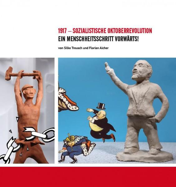 1917 - Sozialistische Oktoberrevolution - Ein Menschheitsschritt vorwärts!