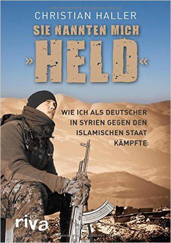 """Sie nannten mich """"Held"""": Wie ich als Deutscher in Syrien gegen den Islamischen Staat kämpfte"""