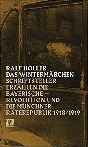 Das Wintermärchen: Schriftsteller erzählen die bayerische Revolution und die Münchner Räterepublik19