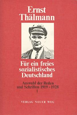 Ernst Thälmann - Für ein freies und sozialistisches Deutschland, Auswahl der Reden und Schriften