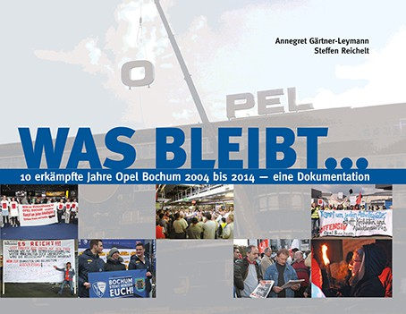 Was bleibt ... 10 erkämpfte Jahre Opel-Bochum 2004 bis 2014