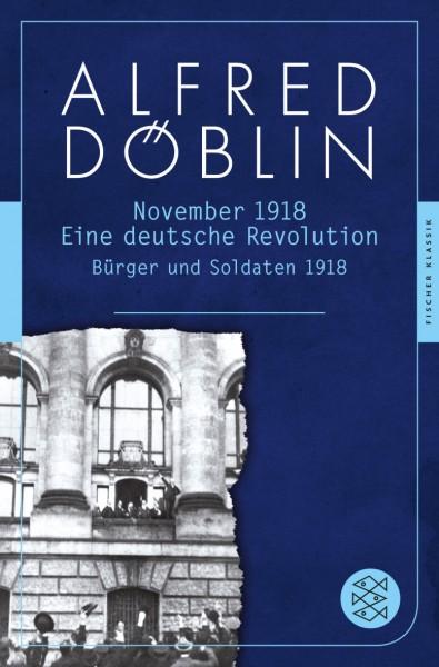 November 1918: Eine deutsche Revolution. Erzählwerk in drei Teilen. Erster Teil: Bürger und Soldaten