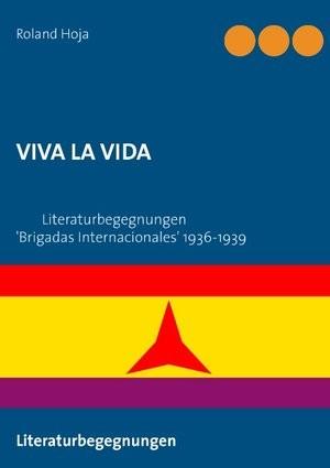 VIVA LA VIDA Literaturbegegnungen 'Brigadas Internacionales' 1936-1939