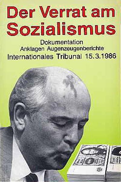 Der Verrat am Sozialismus. Internationales Tribunal März 1986 (Dokumentation. Anklagen. Augenzeugenb