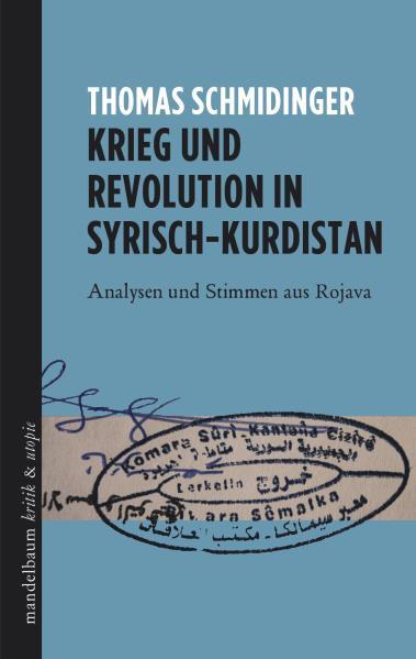Krieg und Revolution in Syrisch-Kurdistan - Analysen und Stimmen aus Rojava