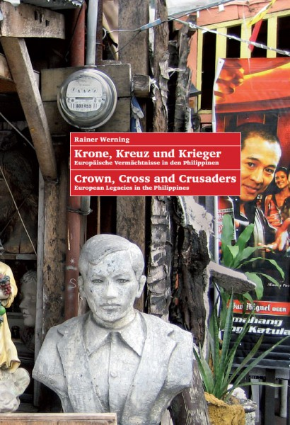 Krone, Kreuz und Krieger - Europäische Vermächtnisse in den Philippinen - Crown, Cross and Crusaders