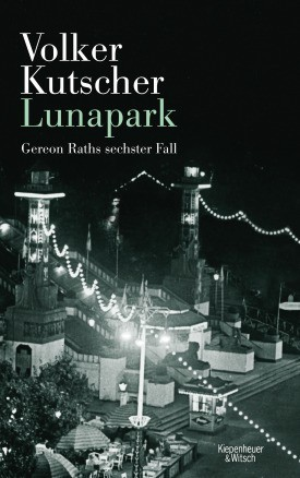 Lunapark: Gereon Raths sechster Fall (Die Gereon-Rath-Romane)