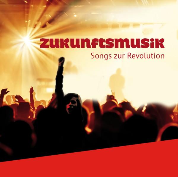 Zukunftsmusik – Songs zur Revolution