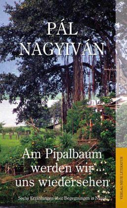 Am Pipalbaum werden wir uns wiedersehen - Sechs Erzählungen über Begegnungen in Nepal