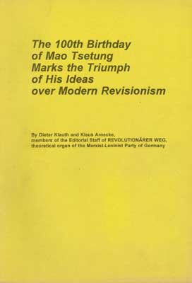 The 100th Birthday of Mao Tsetung Marks the Triumph of His Ideas over Modern Revisionism