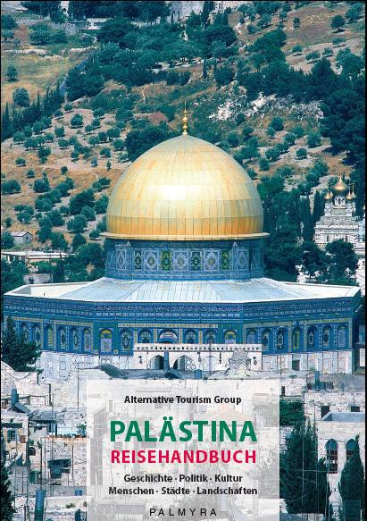 Palästina Reisehandbuch, Geschichte - Politik - Kultur. Menschen - Städte - Landschaften