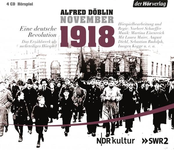 November 1918. Eine deutsche Revolution: Bürger und Soldaten - Verratenes Volk - Heimkehr der Frontt