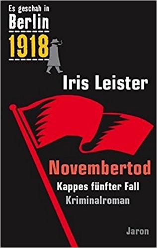 Novembertod: Kappes fünfter Fall. Kriminalroman (Es geschah in Berlin 1918)