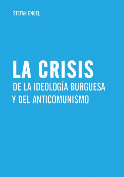 La crisis de la ideología burguesa y del anticomunismo