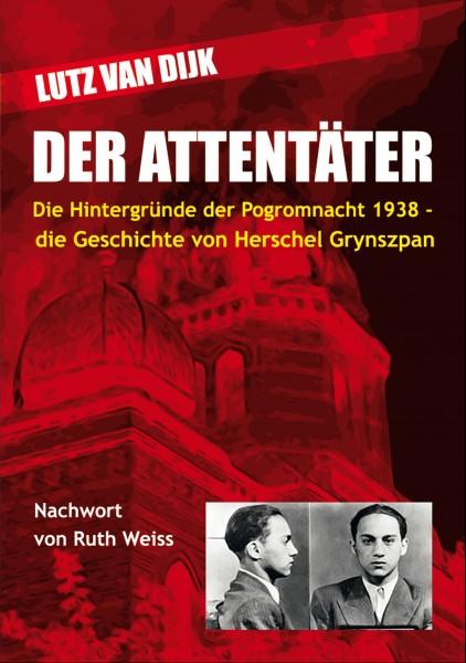 Der Attentäter - Die Hintergründe der Pogromnacht 1938 - die Geschichte von Herschel Grynszpan