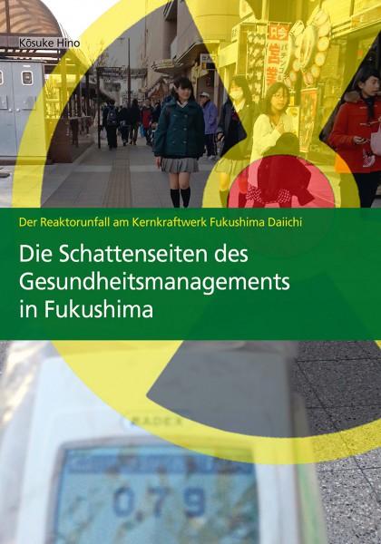 Der Reaktorunfall am Kernkraftwerk Fukushima Daiichi – Die Schattenseiten des Gesundheitsmanagements