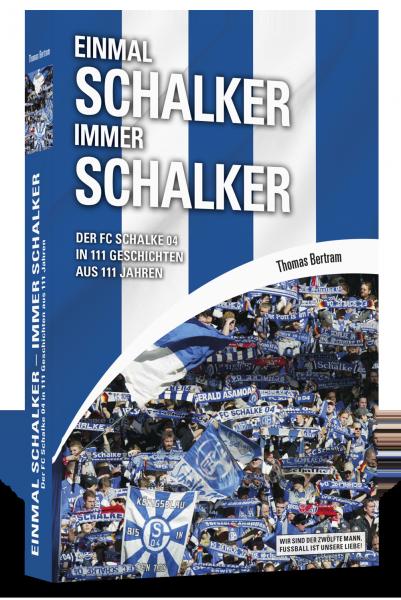 Einmal Schalker - Immer Schalker: Der FC Schalke 04 in 111 Geschichten aus 111 Jahren