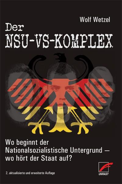 Der NSU-VS-Komplex - Wo beginnt der Nationalsozialistische Untergrund - wo hört der Staat auf?