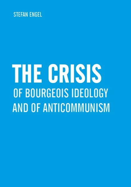 The Crisis of Bourgeois Ideology and of Anticommunism