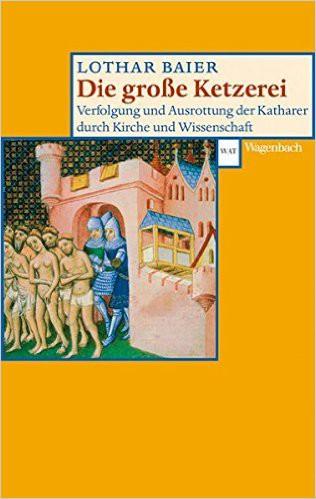 Die große Ketzerei - Verfolgung und Ausrottung der Katharer durch Kirche und Wissenschaft