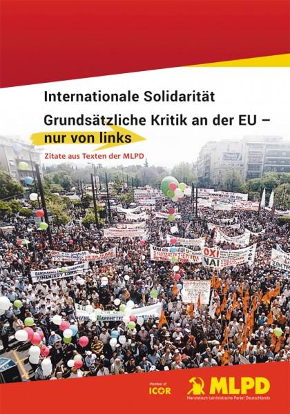 Internationale Solidarität Grundsätzliche Kritik an der EU- nur von links Zitate aus Texten der MLPD