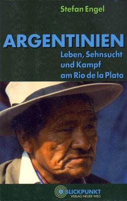 Argentinien - Leben, Sehnsucht und Kampf am Rio de la Plata