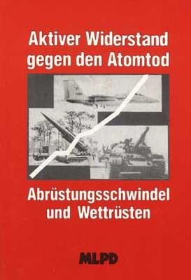Aktiver Widerstand gegen den Atomtod, Abrüstungsschwindel und Wettrüsten